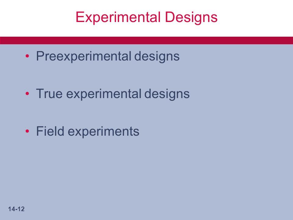 14-12 Experimental Designs Preexperimental designs True experimental designs Field experiments