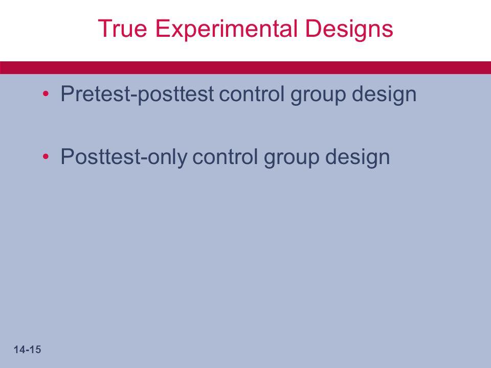 14-15 True Experimental Designs Pretest-posttest control group design Posttest-only control group design
