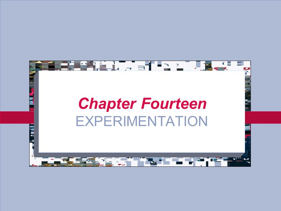 14-3 Chapter Fourteen EXPERIMENTATION