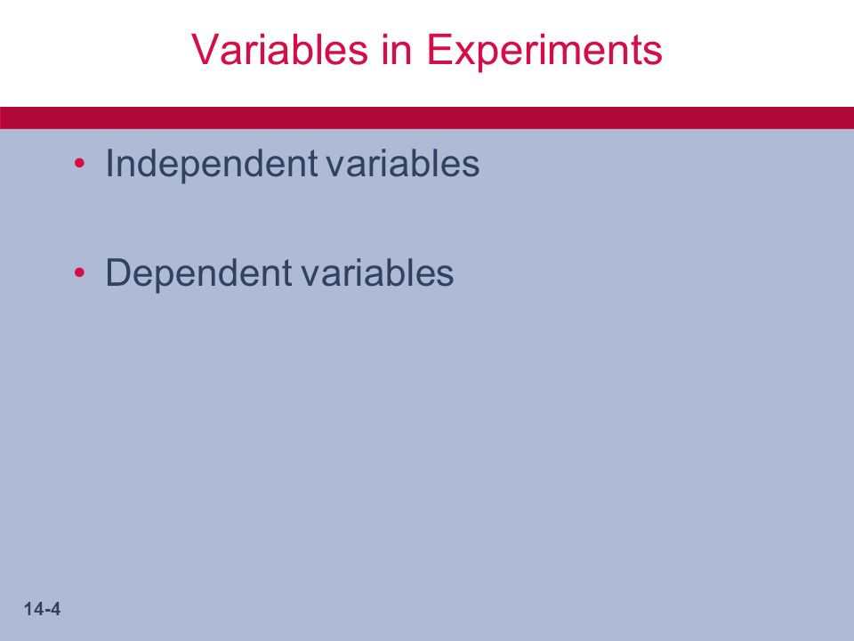 14-4 Variables in Experiments Independent variables Dependent variables