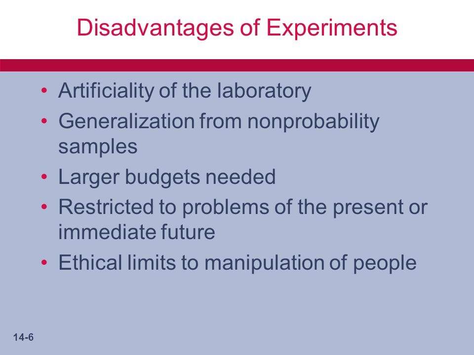 14-7 Experimentation Process Select relevant variables Specify the treatment levels Control the experimental environment Choose the experimental design Select and assign the participants Pilot-test, revise, and test Analyze the data