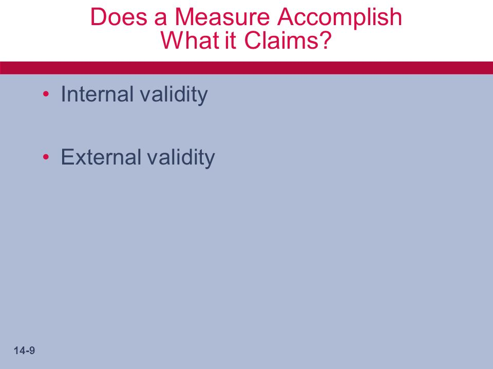 14-9 Does a Measure Accomplish What it Claims Internal validity External validity