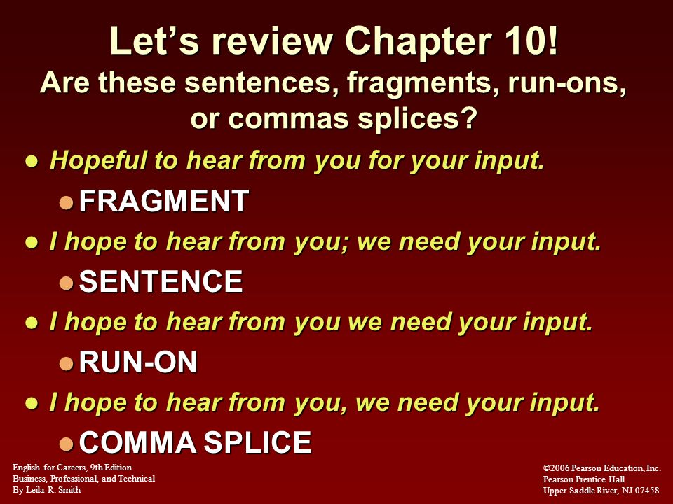 Lets review Chapter 10! Are these sentences, fragments, run-ons, or commas splices? Hopeful to hear from you for your input. Hopeful to hear from you