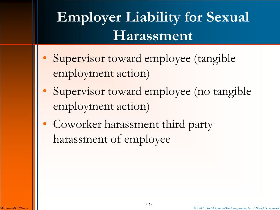 Employer Liability for Sexual Harassment Supervisor toward employee (tangible employment action) Supervisor toward employee (no tangible employment ac