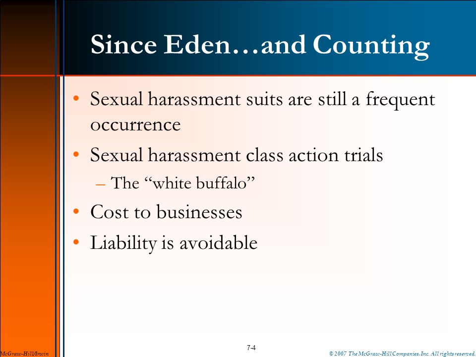 Since Eden…and Counting Sexual harassment suits are still a frequent occurrence Sexual harassment class action trials –The white buffalo Cost to busin