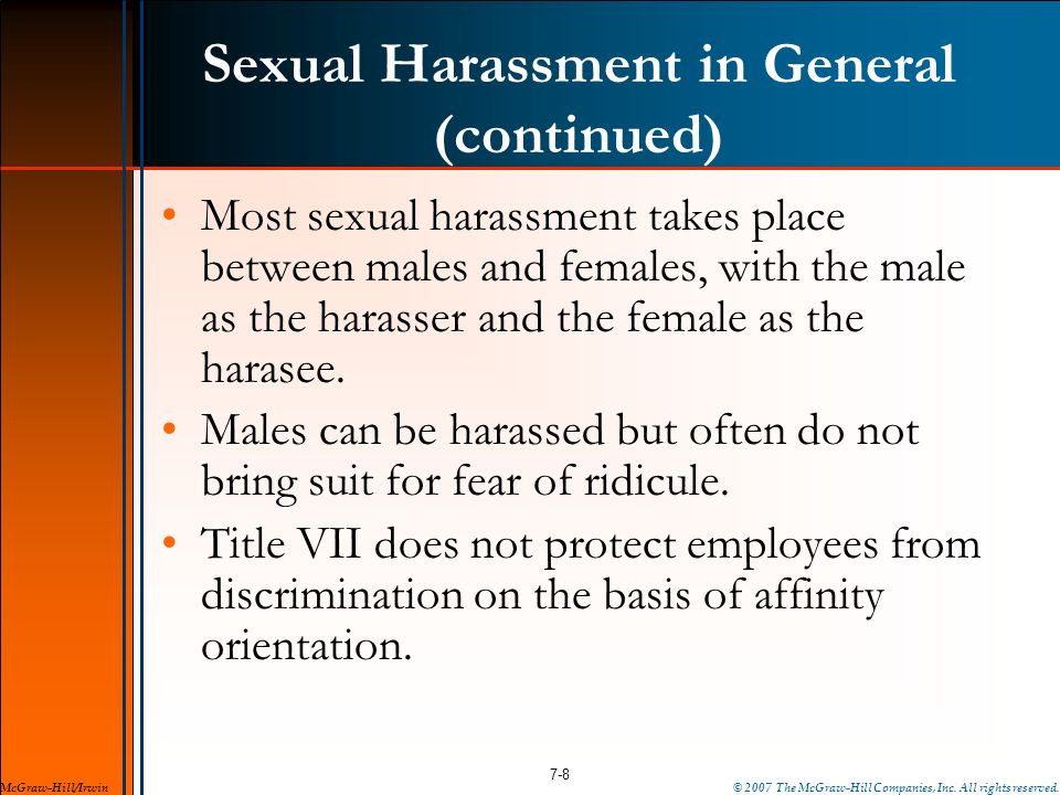 Sexual Harassment in General (continued) Most sexual harassment takes place between males and females, with the male as the harasser and the female as