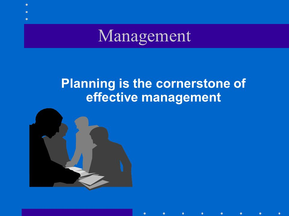 Management Planning is the cornerstone of effective management