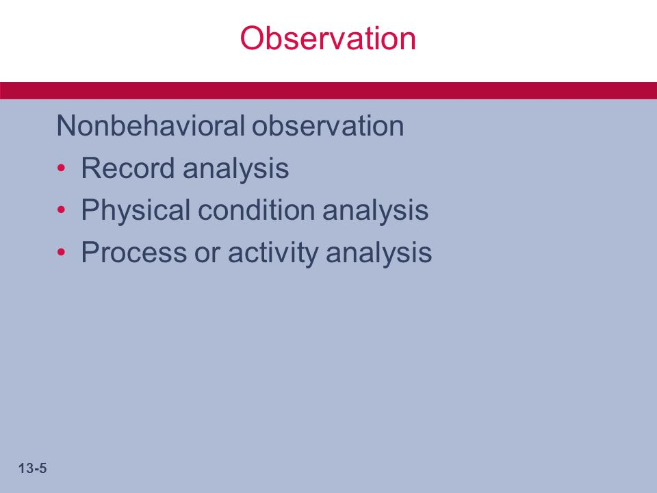 13-5 Observation Nonbehavioral observation Record analysis Physical condition analysis Process or activity analysis