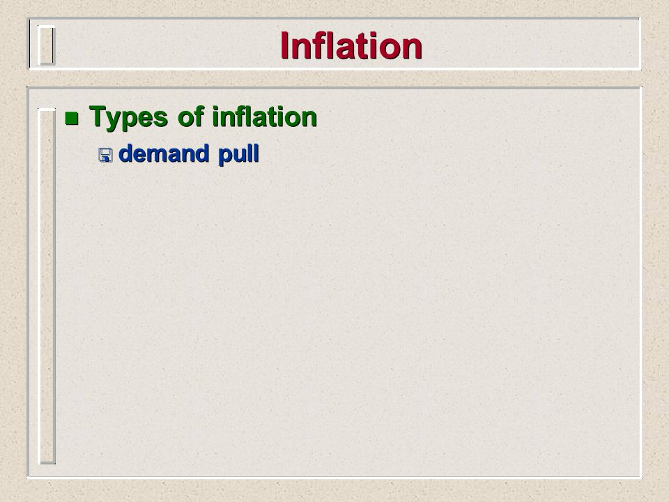 Inflation n Types of inflation < demand pull n Types of inflation < demand pull