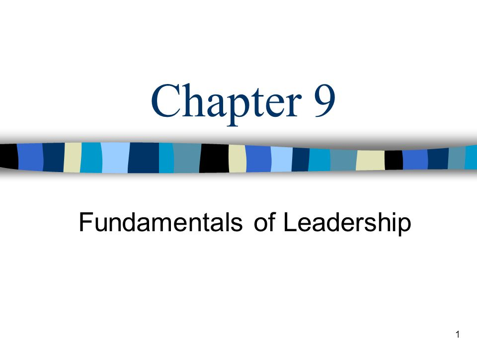 1 Chapter 9 Fundamentals of Leadership