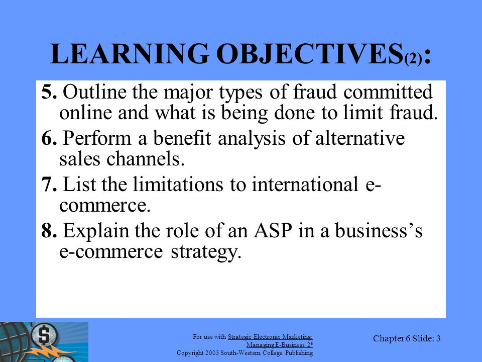 For use with Strategic Electronic Marketing: Managing E-Business 2 e Copyright 2003 South-Western College Publishing Chapter 6 Slide: 3 LEARNING OBJECTIVES (2) : 5.