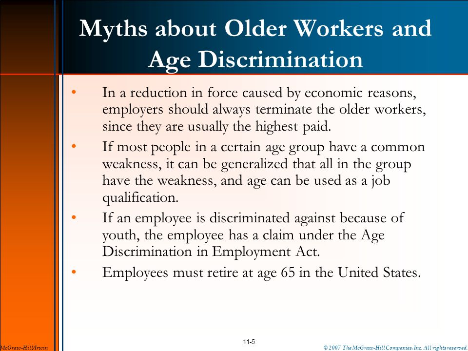 Myths about Older Workers and Age Discrimination In a reduction in force caused by economic reasons, employers should always terminate the older worke