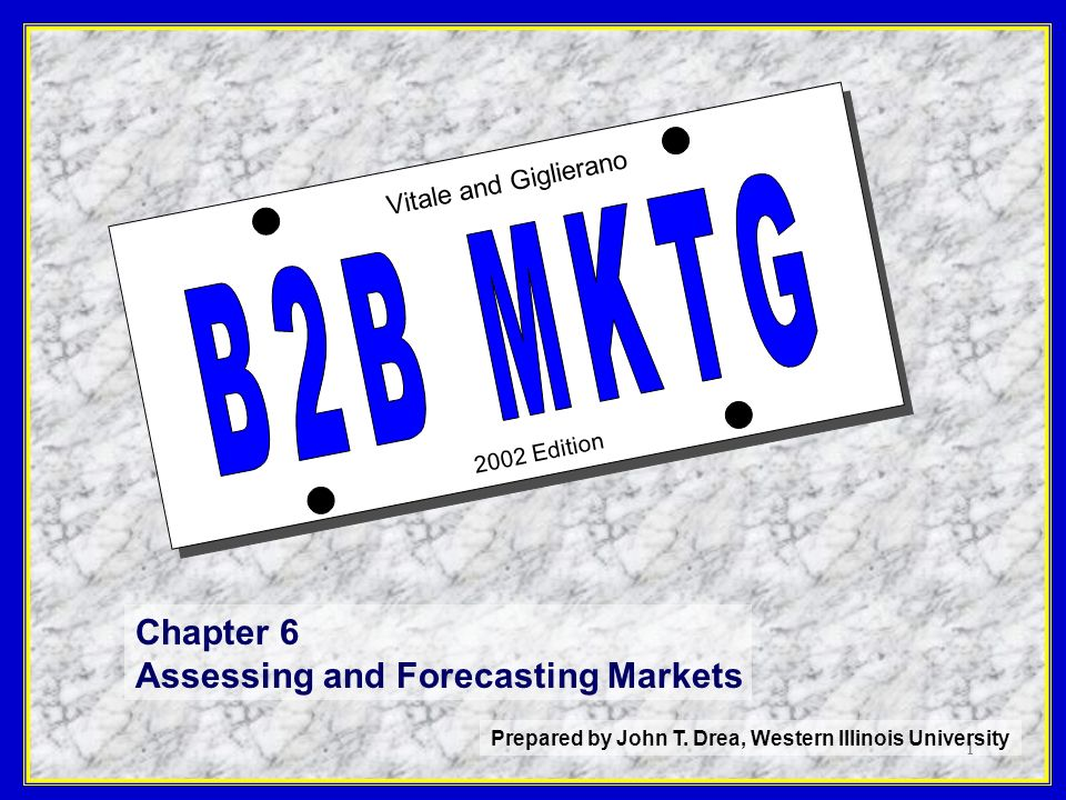 1 2002 Edition Vitale and Giglierano Chapter 6 Assessing and Forecasting Markets Prepared by John T. Drea, Western Illinois University