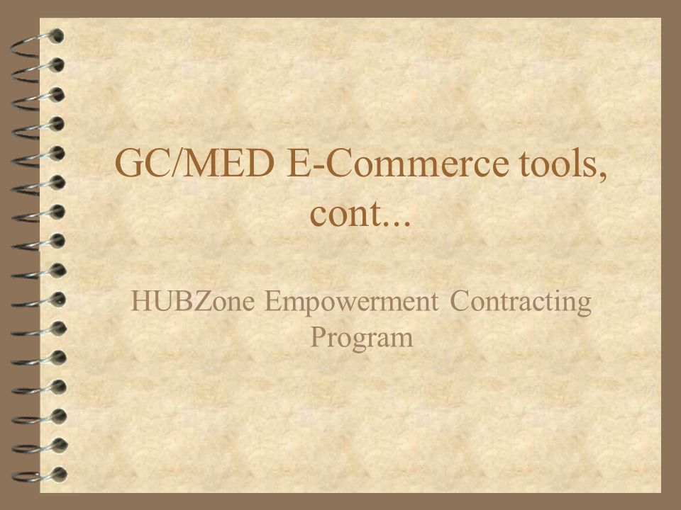 GC/MED E-Commerce tools, cont... HUBZone Empowerment Contracting Program