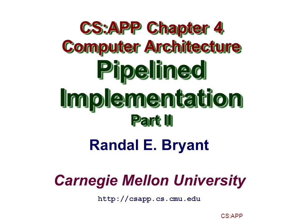 – 2 – CS:APP Overview Make the pipelined processor work.