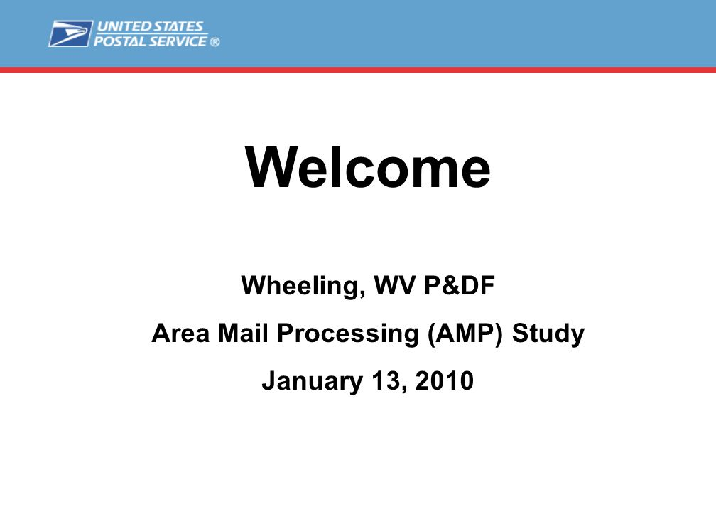 Welcome Wheeling, WV P&DF Area Mail Processing (AMP) Study January 13, 2010