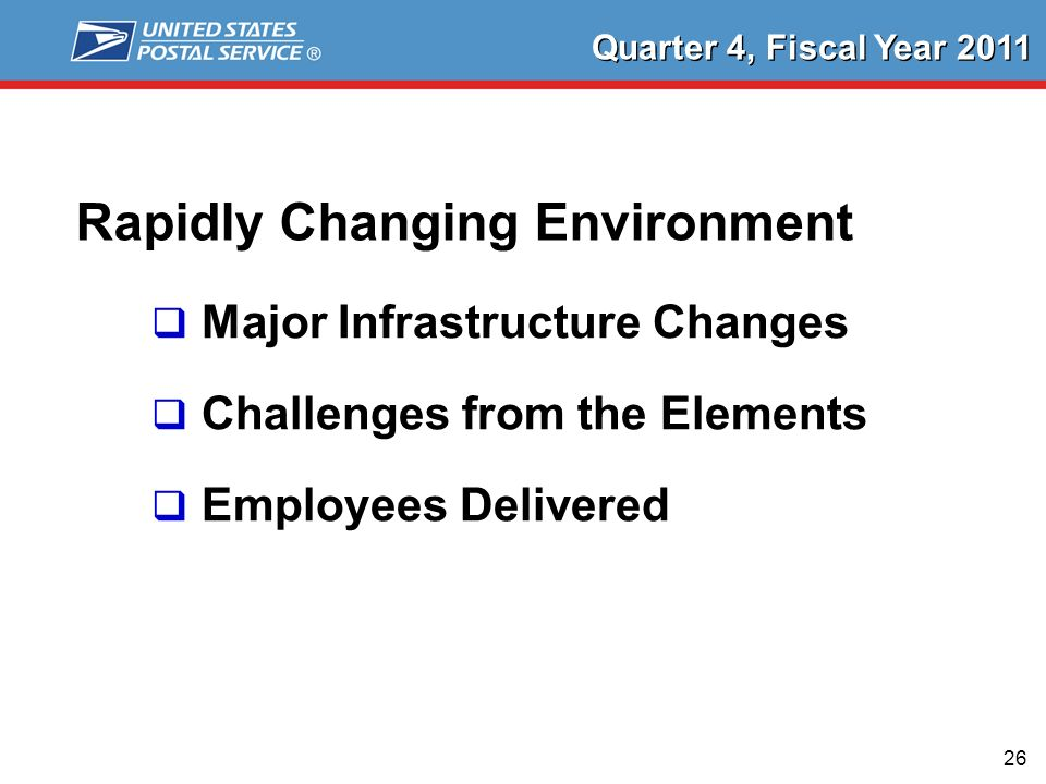26 Rapidly Changing Environment Major Infrastructure Changes Challenges from the Elements Employees Delivered Quarter 4, Fiscal Year 2011