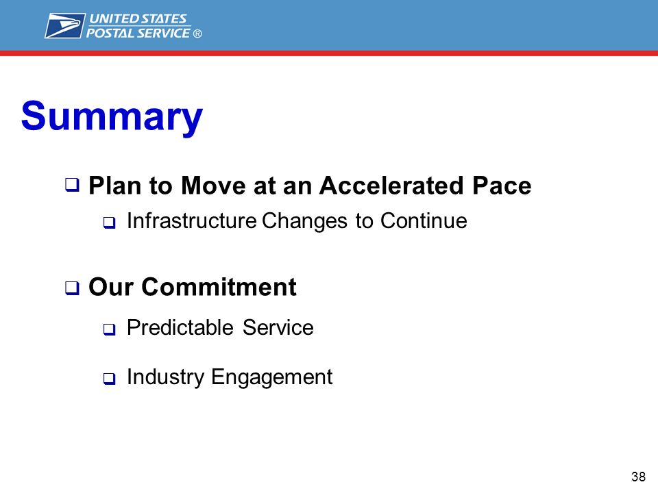 38 Plan to Move at an Accelerated Pace Our Commitment Predictable Service Industry Engagement Infrastructure Changes to Continue Summary