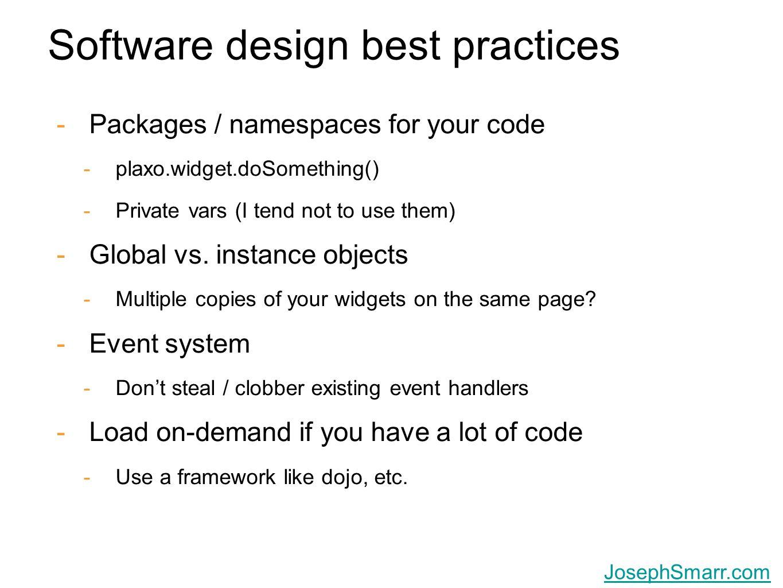Joseph Smarr, Plaxo, Inc. JosephSmarr.com Software design best practices -Packages / namespaces for your code -plaxo.widget.doSomething() -Private var