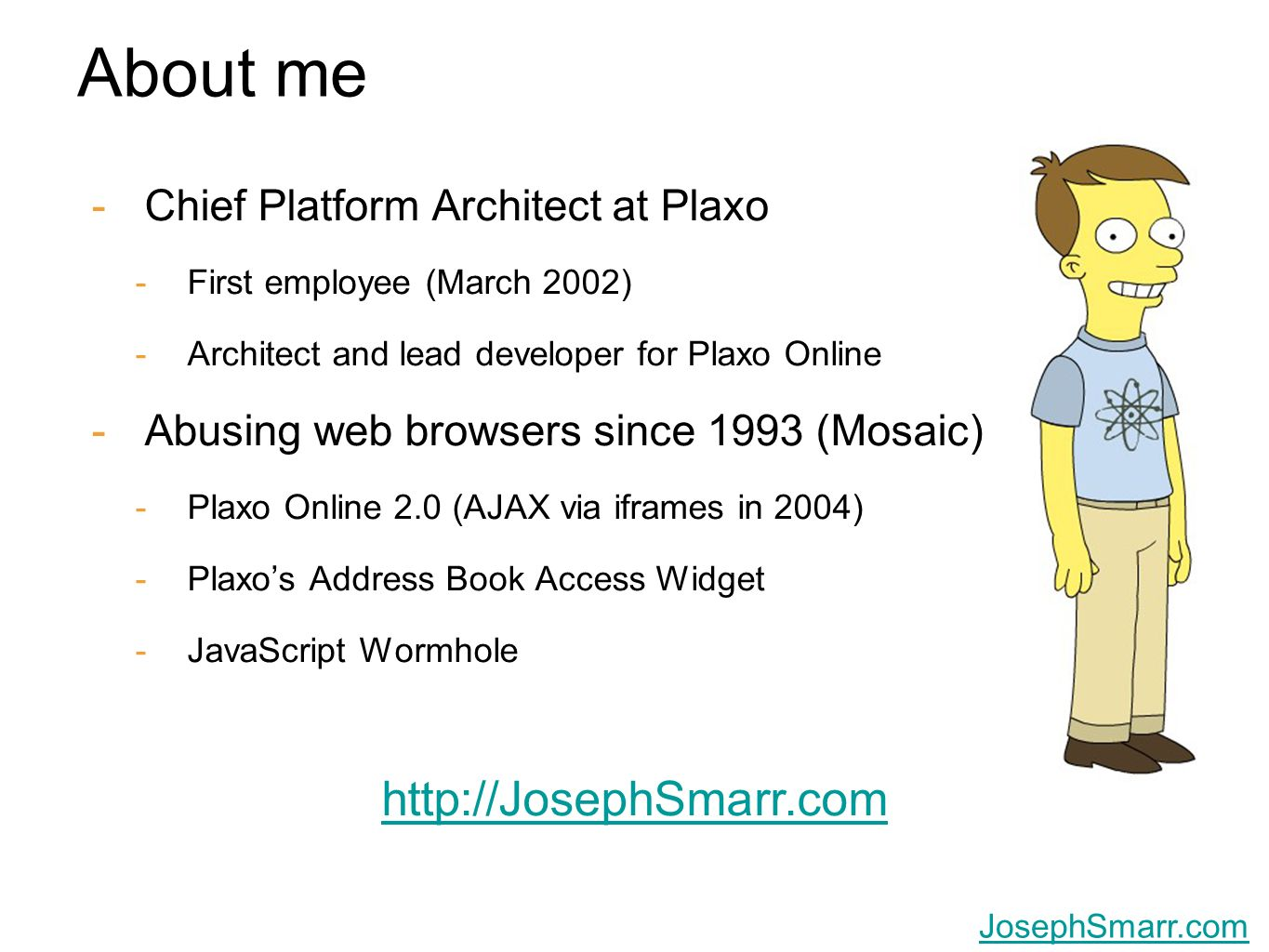 Joseph Smarr, Plaxo, Inc. JosephSmarr.com About me -Chief Platform Architect at Plaxo -First employee (March 2002) -Architect and lead developer for P
