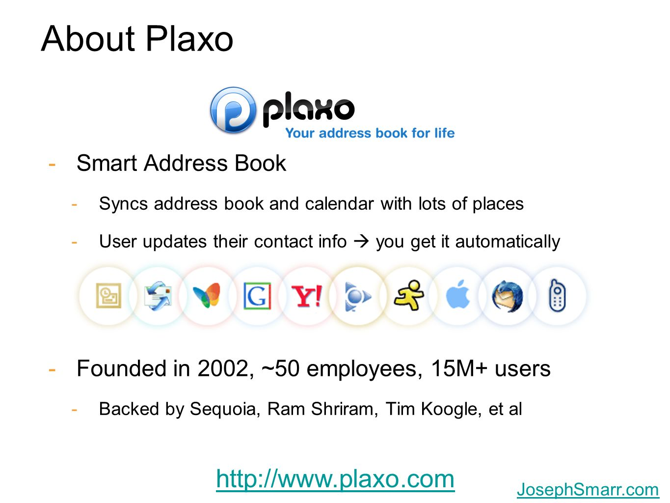 Joseph Smarr, Plaxo, Inc. JosephSmarr.com About Plaxo -Smart Address Book -Syncs address book and calendar with lots of places -User updates their con