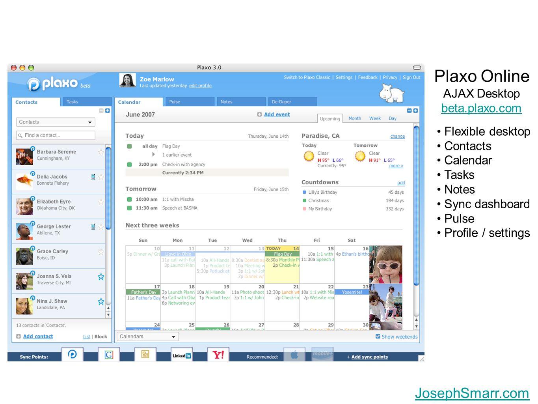 Joseph Smarr, Plaxo, Inc. JosephSmarr.com Plaxo Online AJAX Desktop beta.plaxo.com Flexible desktop Contacts Calendar Tasks Notes Sync dashboard Pulse