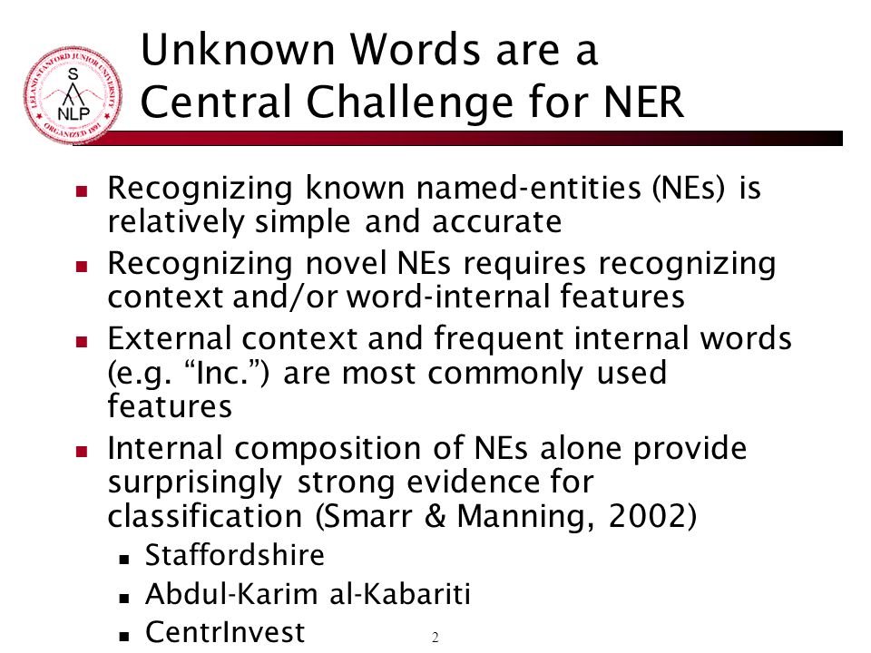 13 CoNLL Named Entity Recognition Task: Predict semantic label of each word in text Foreign NNP I-NP ORG Ministry NNP I-NP ORG spokesman NN I-NP O Shen NNP I-NP PER Guofang NNP I-NP PER told VBD I-VP O Reuters NNP I-NPORG : : O O