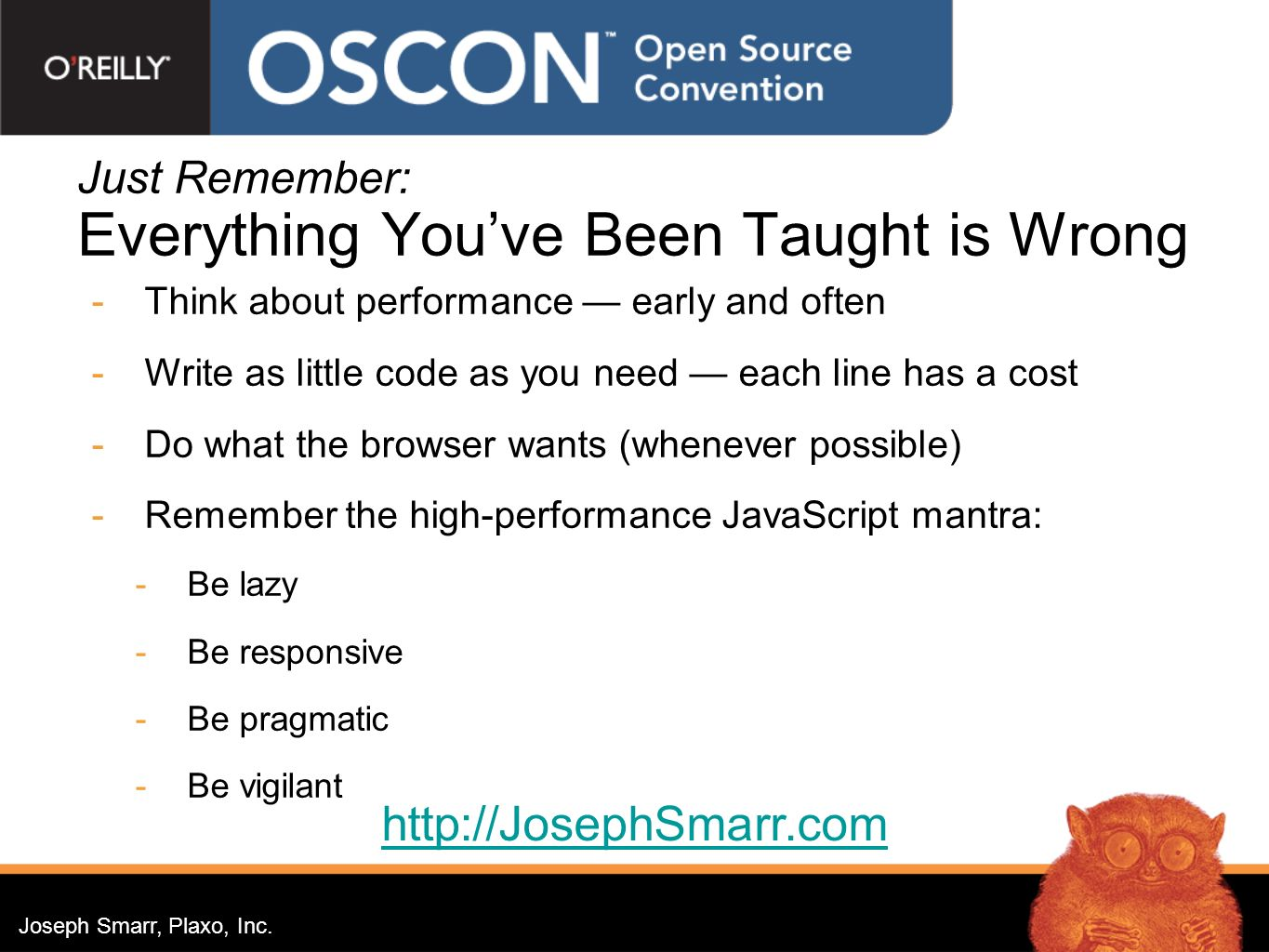 Joseph Smarr, Plaxo, Inc. Just Remember: Everything Youve Been Taught is Wrong Think about performance early and often Write as little code as you nee