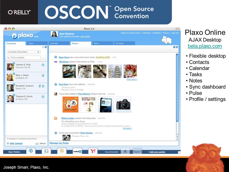 Joseph Smarr, Plaxo, Inc. Plaxo Online AJAX Desktop beta.plaxo.com Flexible desktop Contacts Calendar Tasks Notes Sync dashboard Pulse Profile / setti