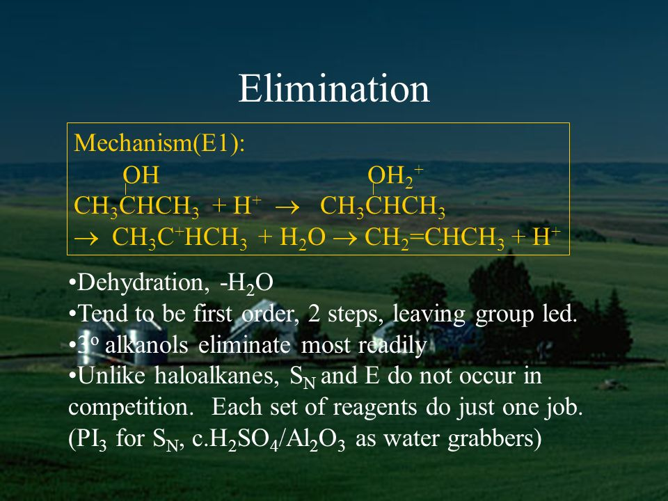 Elimination Dehydration, -H 2 O Tend to be first order, 2 steps, leaving group led.