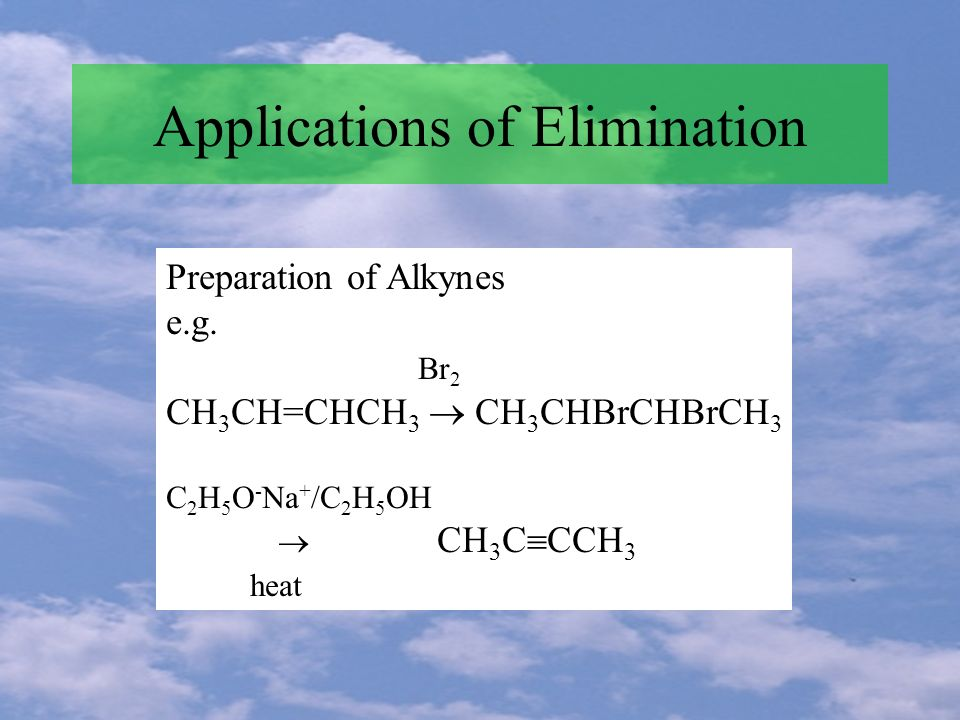 Applications of Elimination Preparation of Alkynes e.g.