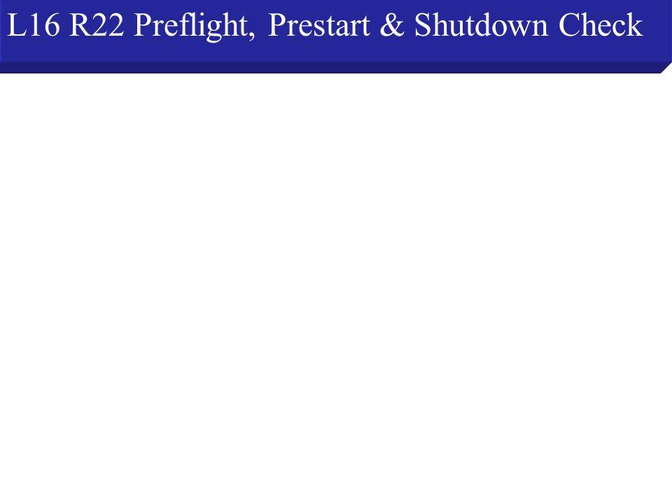 L16 R22 Preflight, Prestart & Shutdown Check