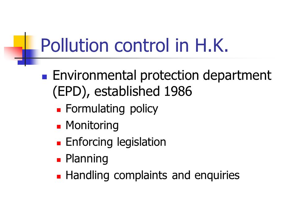 Pollution control in H.K. Environmental protection department (EPD), established 1986 Formulating policy Monitoring Enforcing legislation Planning Han