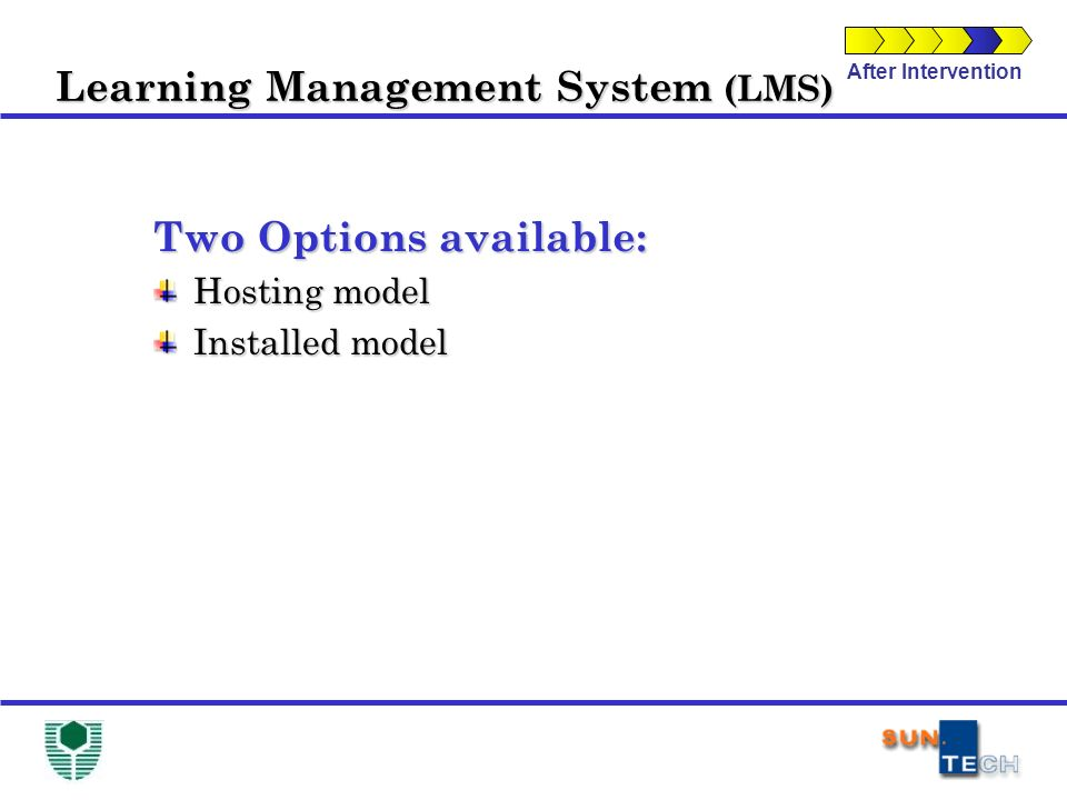 After Intervention Learning Management System (LMS) Two Options available: Hosting model Installed model