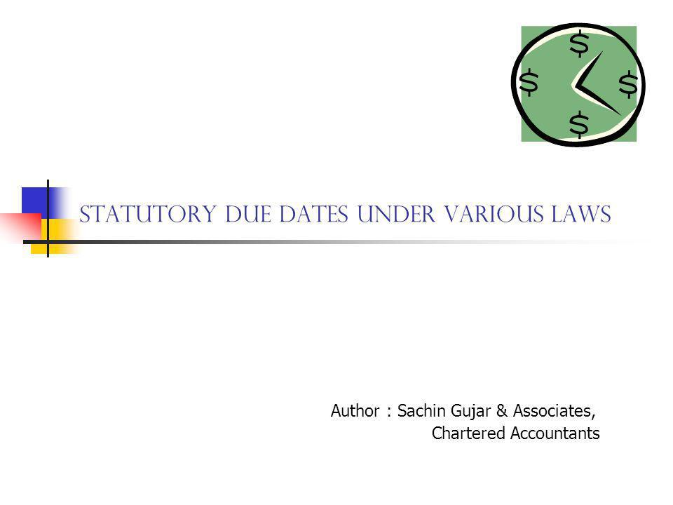 Statutory Due Dates under Various Laws Author : Sachin Gujar & Associates, Chartered Accountants