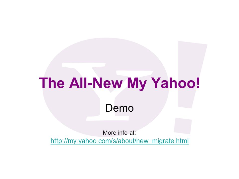 The All-New My Yahoo! Demo More info at: http://my.yahoo.com/s/about/new_migrate.html