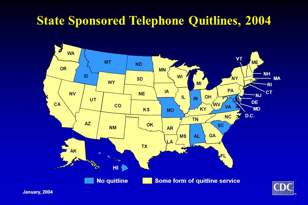 TM State Sponsored Telephone Quitlines, 2004 No quitlineSome form of quitline service January, 2004 AZ WY OR ID MT UT NV WA CA TX AR OK ND LA KS IA NE SD CO NM MO MN TN AL KY OH MS MI IN GA FL PA ME NY WV VA NC SC VT CT D.C.