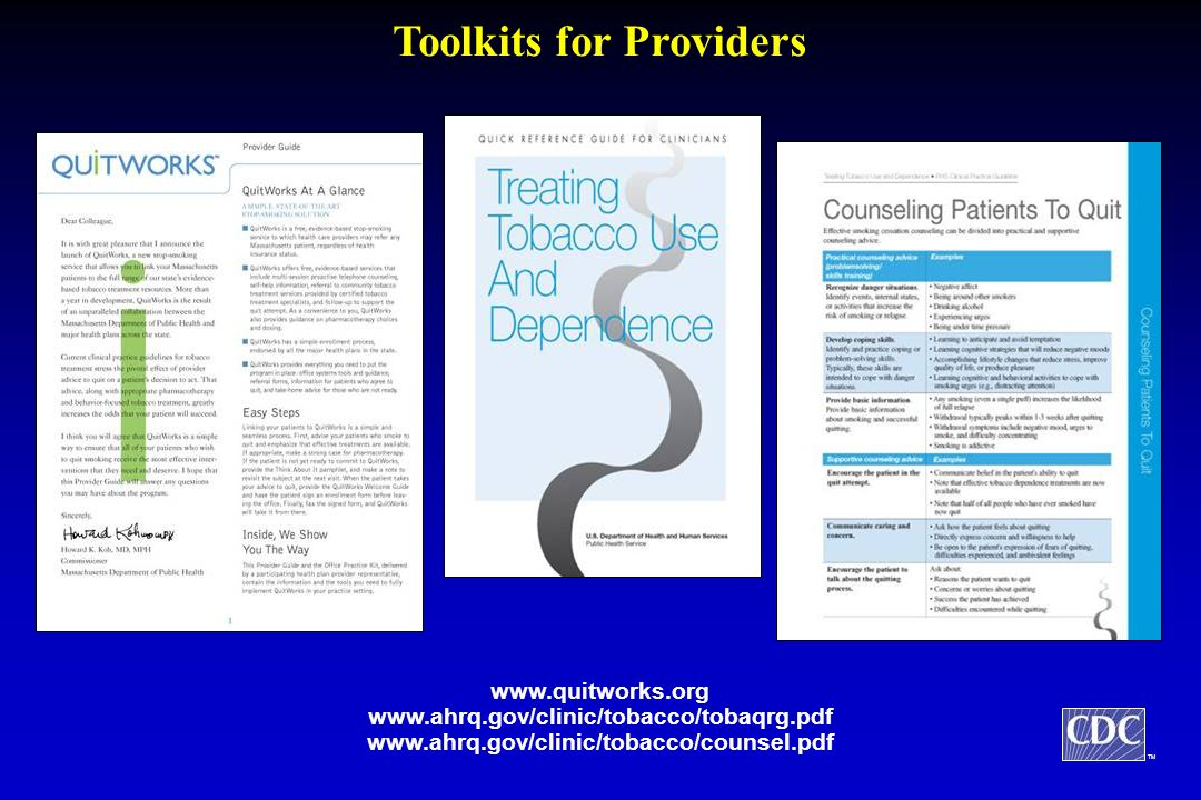 TM www.quitworks.org www.ahrq.gov/clinic/tobacco/tobaqrg.pdf www.ahrq.gov/clinic/tobacco/counsel.pdf Toolkits for Providers