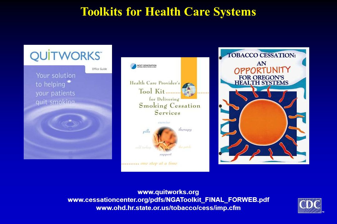 TM Toolkits for Health Care Systems www.quitworks.org www.cessationcenter.org/pdfs/NGAToolkit_FINAL_FORWEB.pdf www.ohd.hr.state.or.us/tobacco/cess/imp.cfm