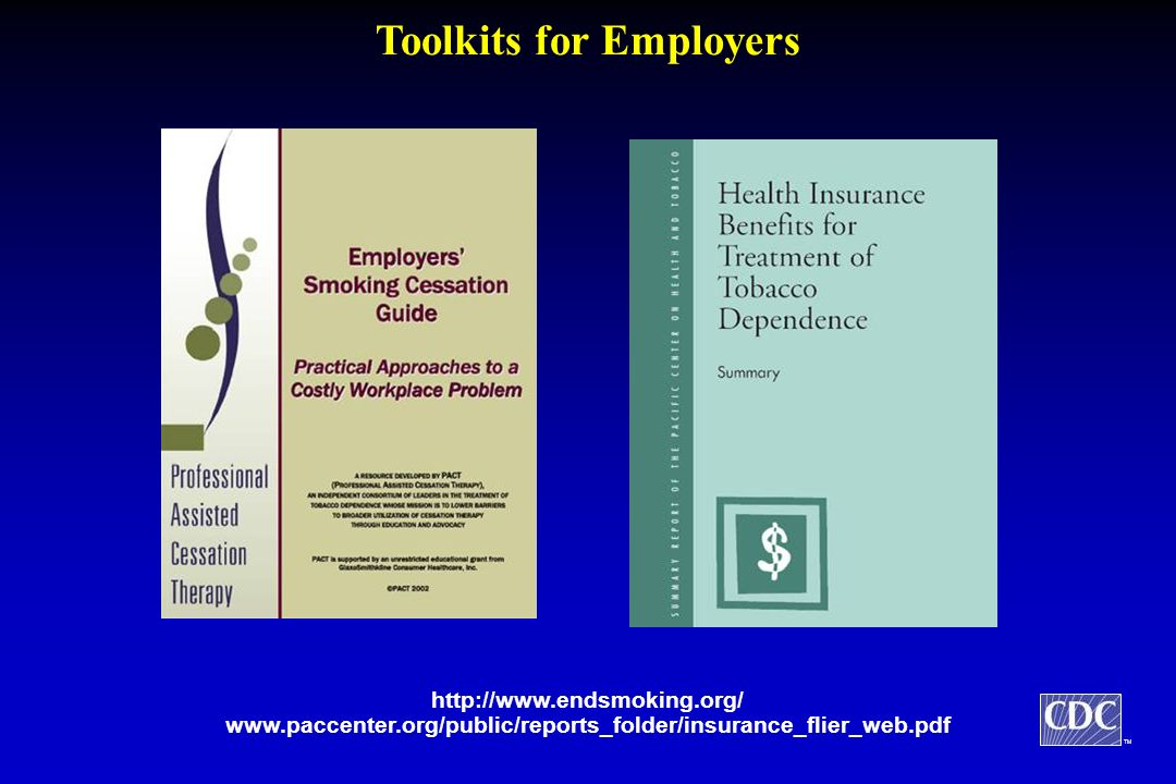TM Toolkits for Employers http://www.endsmoking.org/ www.paccenter.org/public/reports_folder/insurance_flier_web.pdf
