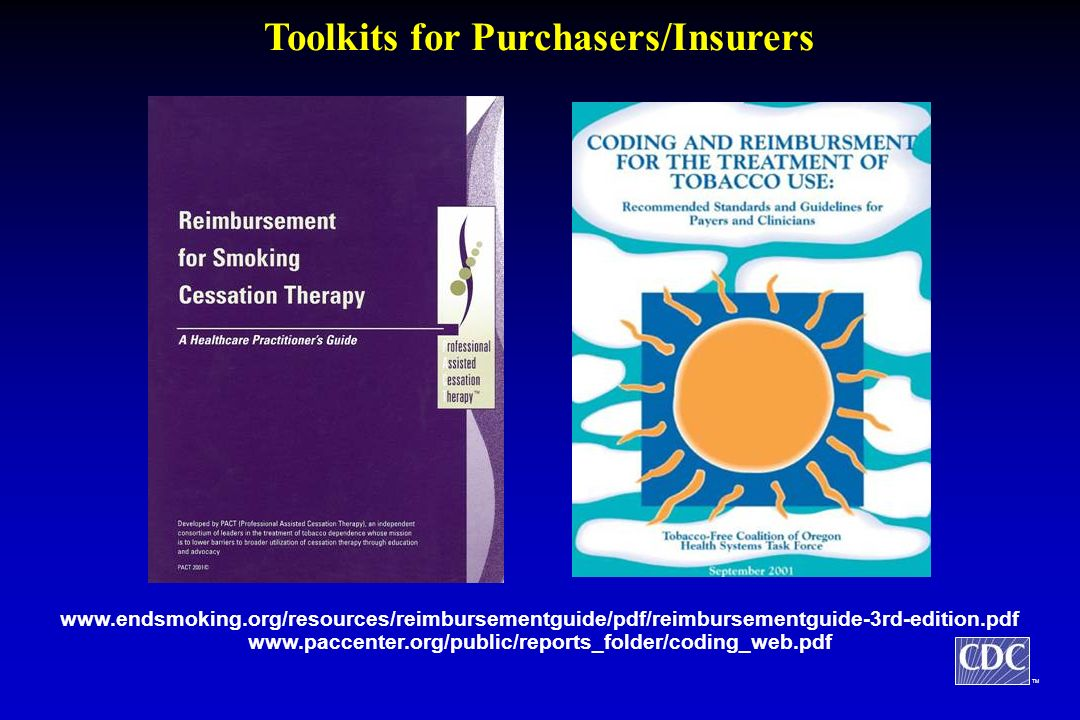 TM Toolkits for Purchasers/Insurers www.endsmoking.org/resources/reimbursementguide/pdf/reimbursementguide-3rd-edition.pdf www.paccenter.org/public/reports_folder/coding_web.pdf