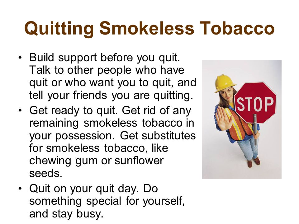 Quitting Smokeless Tobacco Build support before you quit.