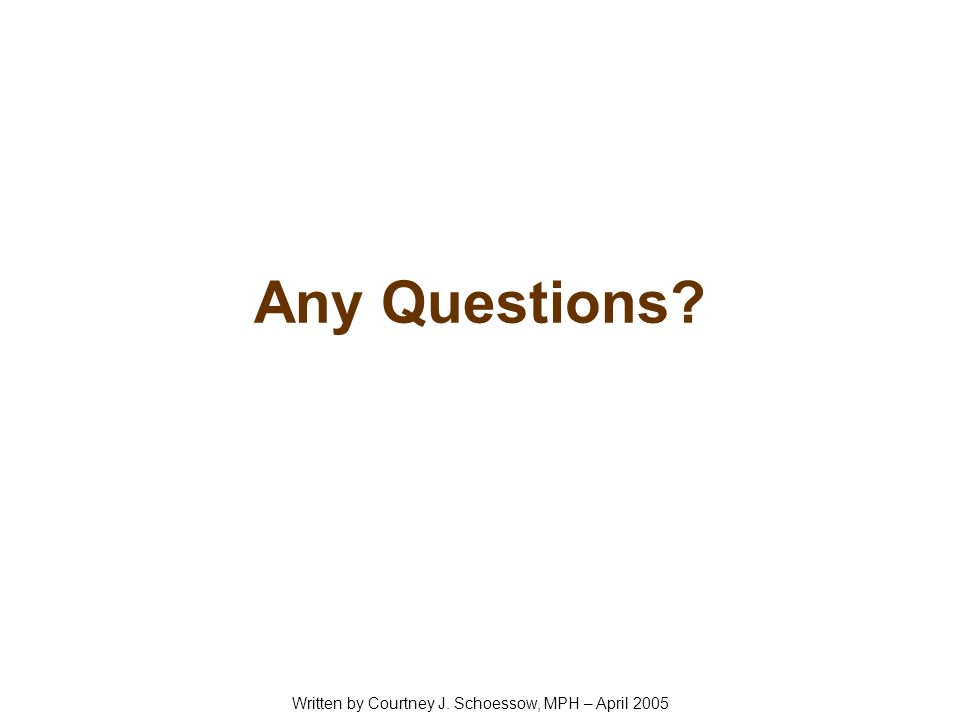 Any Questions? Written by Courtney J. Schoessow, MPH – April 2005