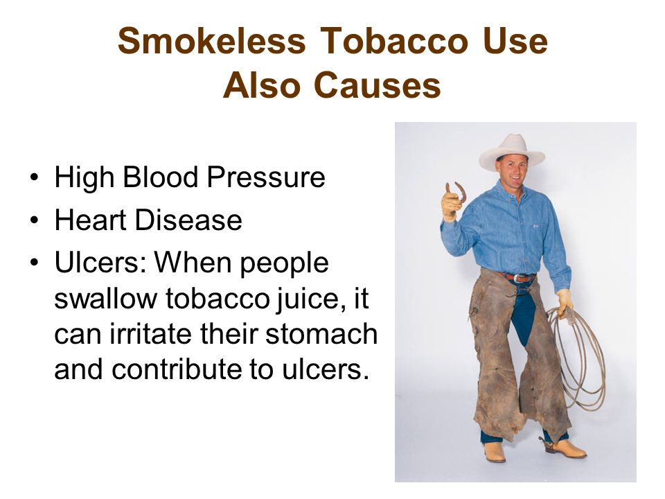 Smokeless Tobacco Use Also Causes High Blood Pressure Heart Disease Ulcers: When people swallow tobacco juice, it can irritate their stomach and contribute to ulcers.