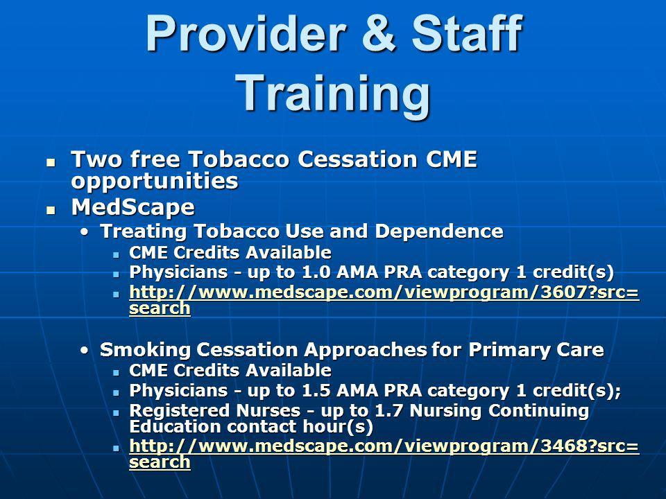 Provider & Staff Training Two free Tobacco Cessation CME opportunities Two free Tobacco Cessation CME opportunities MedScape MedScape Treating Tobacco