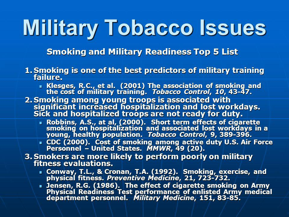 Military Tobacco Issues Smoking and Military Readiness Top 5 List 1.Smoking is one of the best predictors of military training failure. Klesges, R.C.,