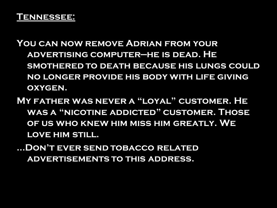 Tennessee: You can now remove Adrian from your advertising computerhe is dead. He smothered to death because his lungs could no longer provide his bod