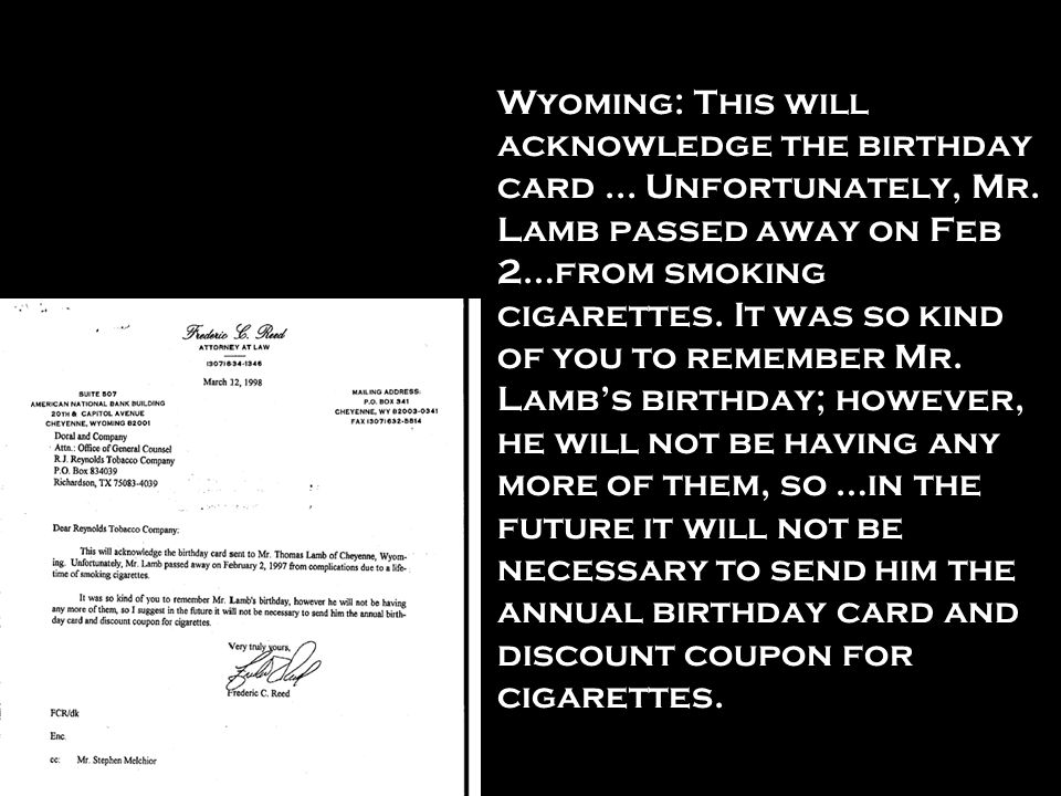 Wyoming: This will acknowledge the birthday card... Unfortunately, Mr. Lamb passed away on Feb 2…from smoking cigarettes. It was so kind of you to rem