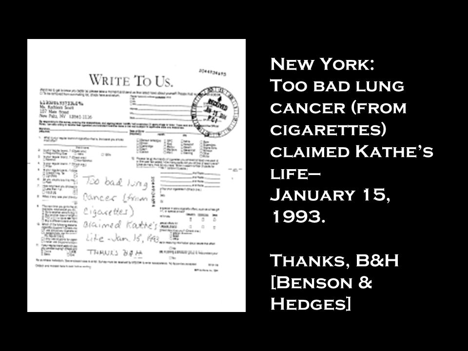 New York: Too bad lung cancer (from cigarettes) claimed Kathes life January 15, 1993. Thanks, B&H [Benson & Hedges]