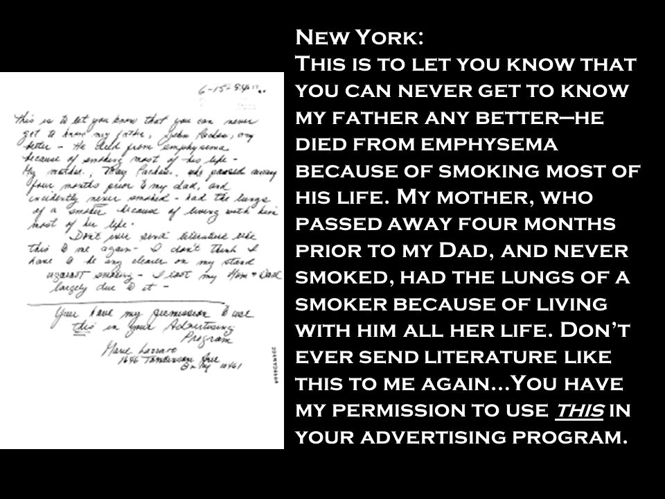 New York: This is to let you know that you can never get to know my father any betterhe died from emphysema because of smoking most of his life. My mo